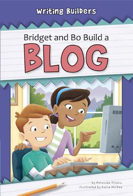 Bridget and Bo Build a Blog By St John, Amanda/ Mcdee, Katie (ILT)